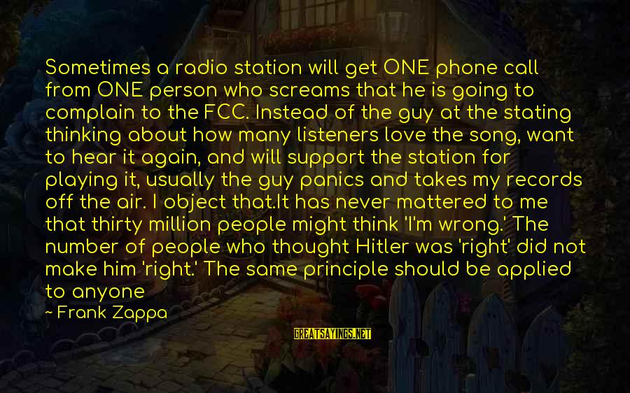 I Never Did You Wrong Sayings By Frank Zappa: Sometimes a radio station will get ONE phone call from ONE person who screams that