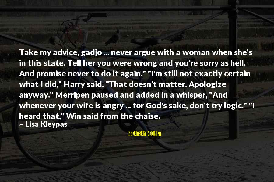 I Never Did You Wrong Sayings By Lisa Kleypas: Take my advice, gadjo ... never argue with a woman when she's in this state.