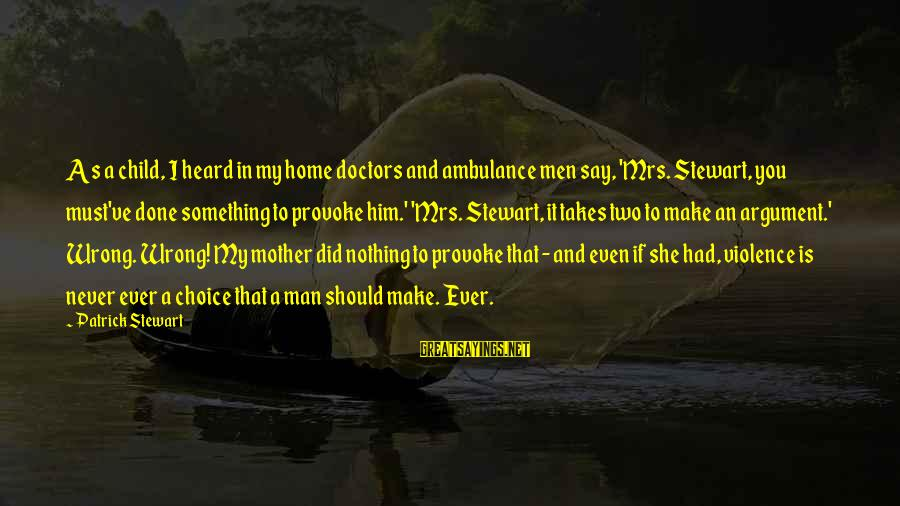I Never Did You Wrong Sayings By Patrick Stewart: As a child, I heard in my home doctors and ambulance men say, 'Mrs. Stewart,