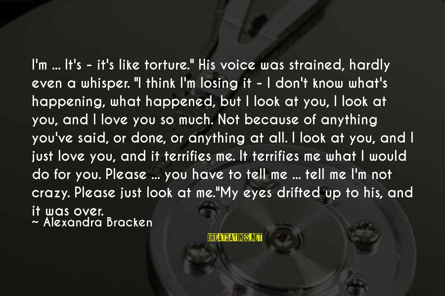 """I Not Crazy I Just Sayings By Alexandra Bracken: I'm ... It's - it's like torture."""" His voice was strained, hardly even a whisper."""