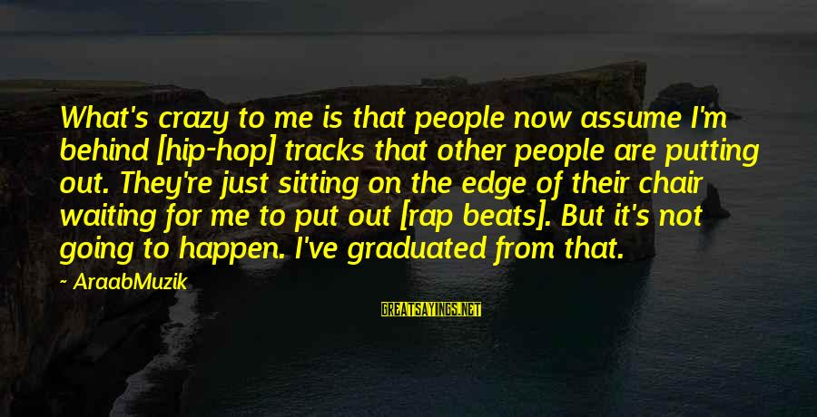 I Not Crazy I Just Sayings By AraabMuzik: What's crazy to me is that people now assume I'm behind [hip-hop] tracks that other