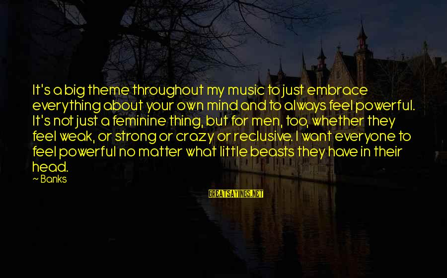 I Not Crazy I Just Sayings By Banks: It's a big theme throughout my music to just embrace everything about your own mind