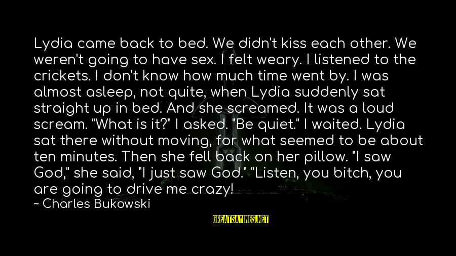 I Not Crazy I Just Sayings By Charles Bukowski: Lydia came back to bed. We didn't kiss each other. We weren't going to have