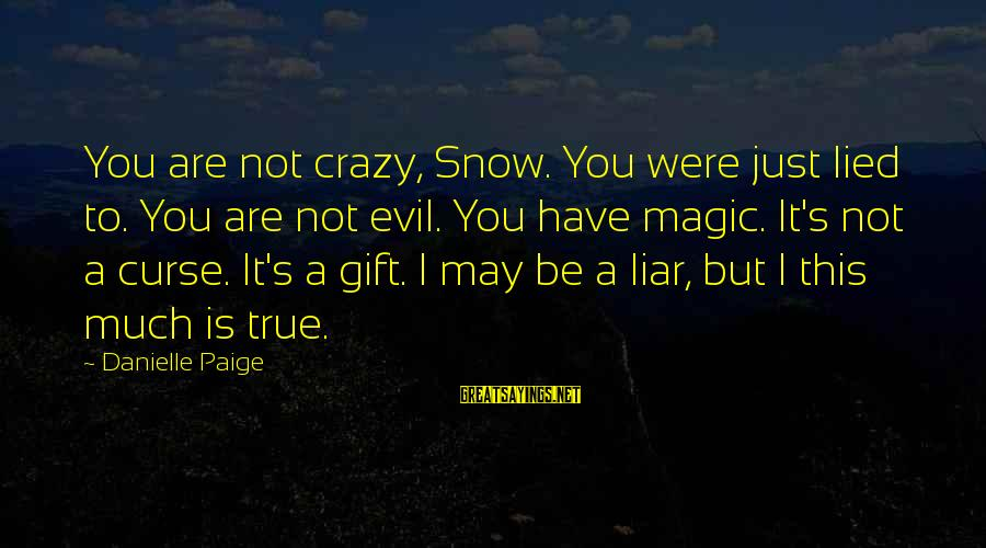 I Not Crazy I Just Sayings By Danielle Paige: You are not crazy, Snow. You were just lied to. You are not evil. You