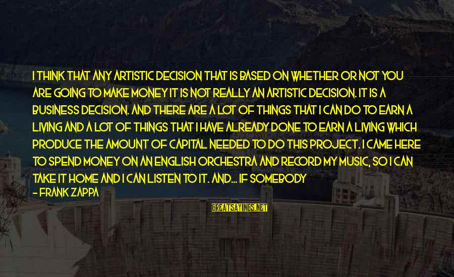 I Not Crazy I Just Sayings By Frank Zappa: I think that any artistic decision that is based on whether or not you are