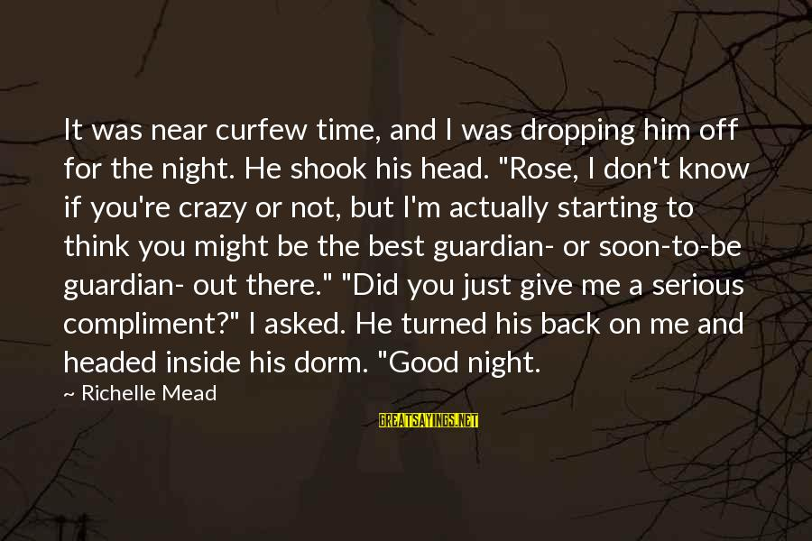 I Not Crazy I Just Sayings By Richelle Mead: It was near curfew time, and I was dropping him off for the night. He