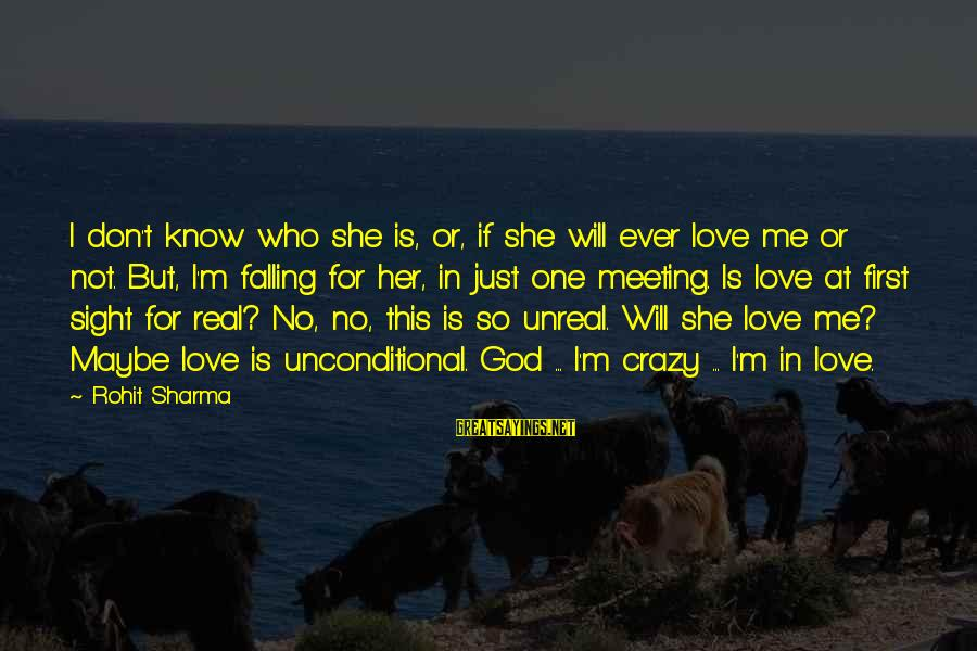 I Not Crazy I Just Sayings By Rohit Sharma: I don't know who she is, or, if she will ever love me or not.