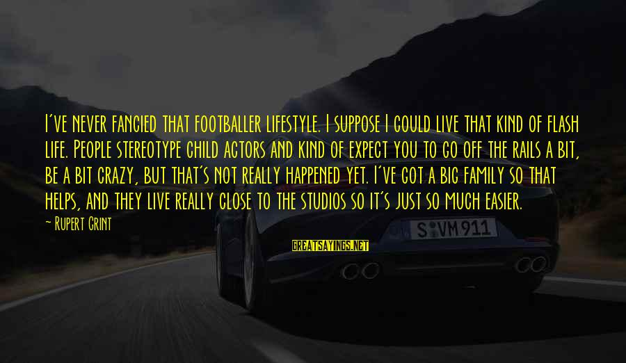 I Not Crazy I Just Sayings By Rupert Grint: I've never fancied that footballer lifestyle. I suppose I could live that kind of flash