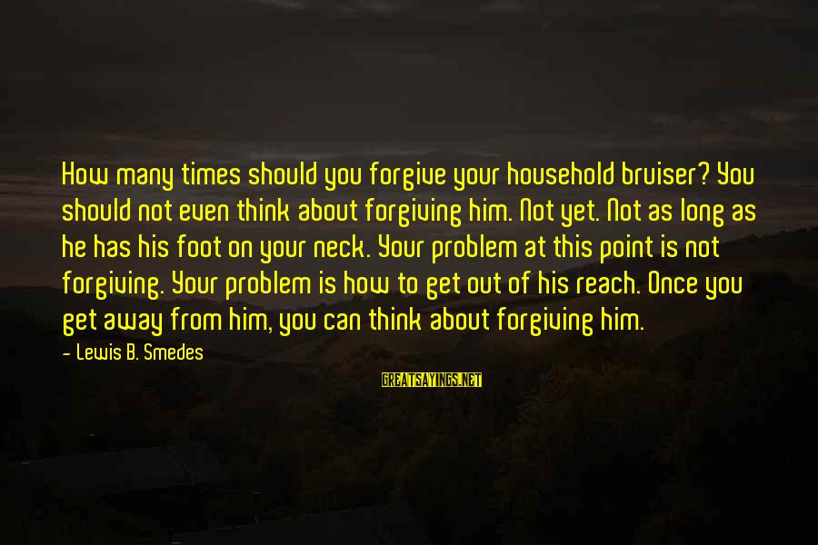 I Rather Die Trying Sayings By Lewis B. Smedes: How many times should you forgive your household bruiser? You should not even think about