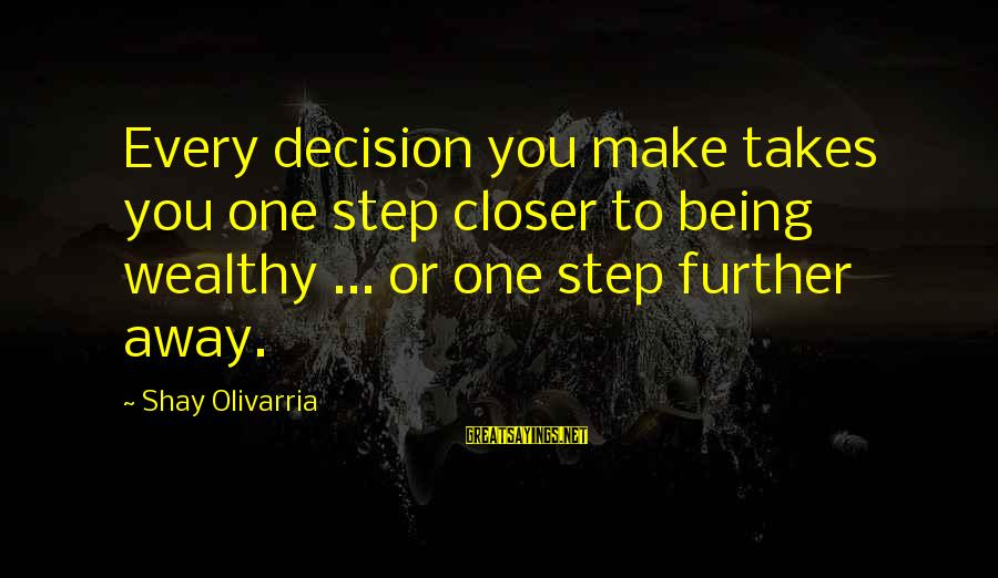 I Rather Die Trying Sayings By Shay Olivarria: Every decision you make takes you one step closer to being wealthy ... or one