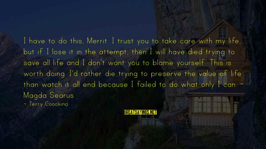 I Rather Die Trying Sayings By Terry Goodkind: I have to do this, Merrit. I trust you to take care with my life,