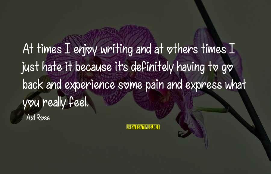 I Really Hate Sayings By Axl Rose: At times I enjoy writing and at others times I just hate it because it's