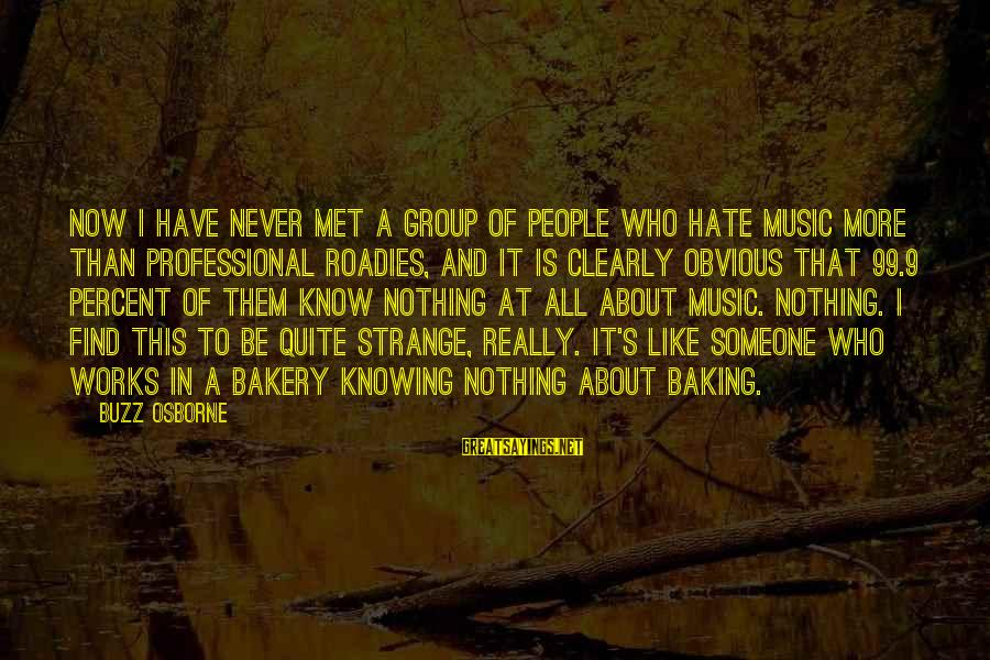 I Really Hate Sayings By Buzz Osborne: Now I have never met a group of people who hate music more than professional