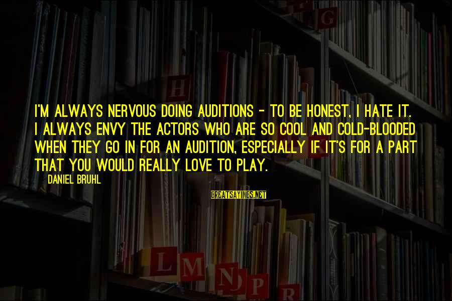 I Really Hate Sayings By Daniel Bruhl: I'm always nervous doing auditions - to be honest, I hate it. I always envy