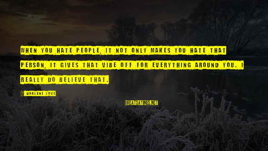 I Really Hate Sayings By Darlene Love: When you hate people, it not only makes you hate that person, it gives that