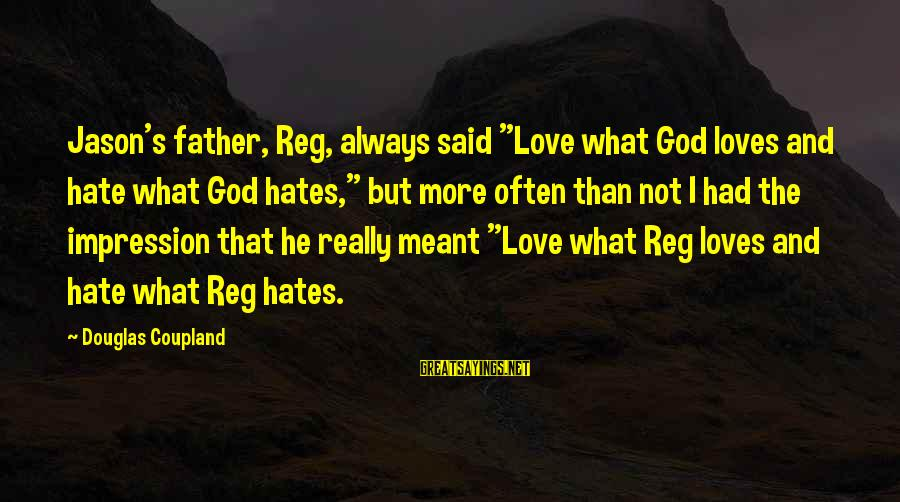 """I Really Hate Sayings By Douglas Coupland: Jason's father, Reg, always said """"Love what God loves and hate what God hates,"""" but"""