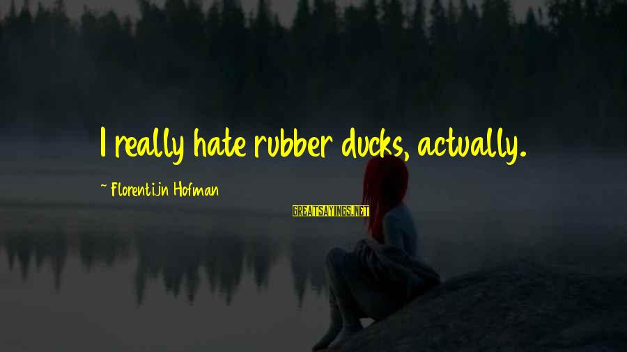 I Really Hate Sayings By Florentijn Hofman: I really hate rubber ducks, actually.