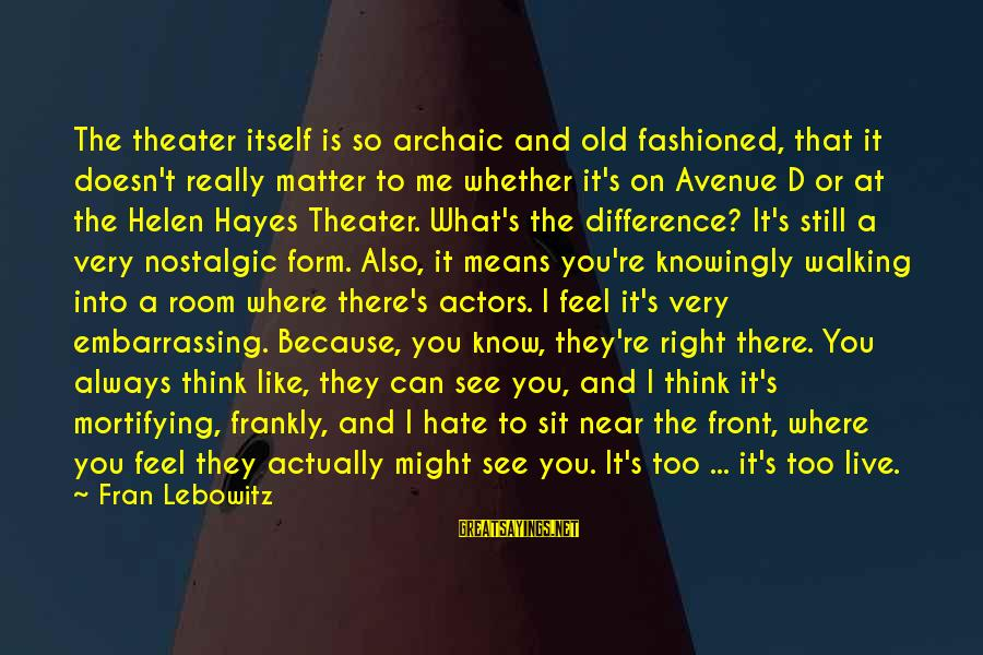 I Really Hate Sayings By Fran Lebowitz: The theater itself is so archaic and old fashioned, that it doesn't really matter to