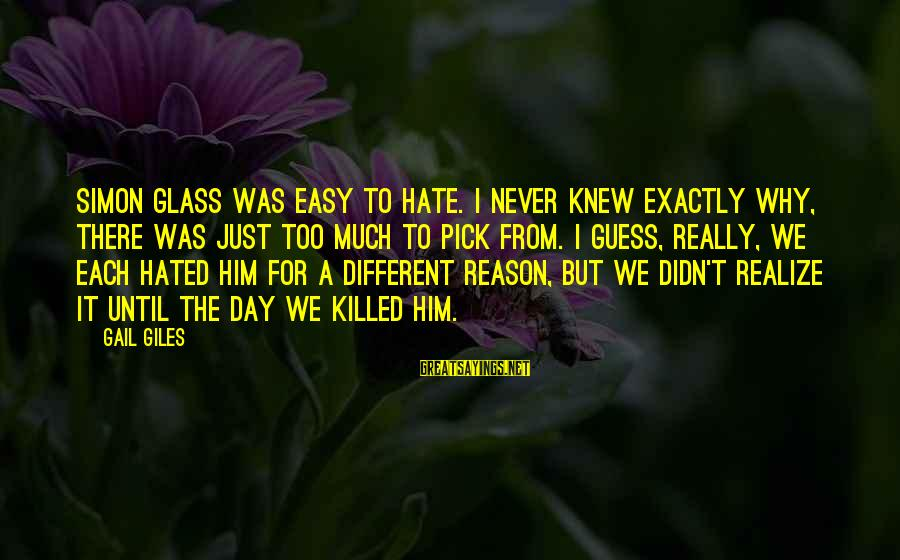 I Really Hate Sayings By Gail Giles: Simon Glass was easy to hate. I never knew exactly why, there was just too