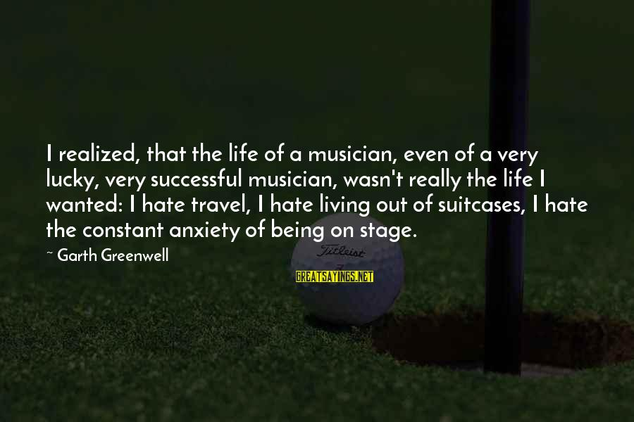 I Really Hate Sayings By Garth Greenwell: I realized, that the life of a musician, even of a very lucky, very successful