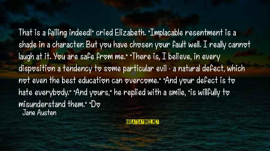 """I Really Hate Sayings By Jane Austen: That is a failing indeed!"""" cried Elizabeth. """"Implacable resentment is a shade in a character."""