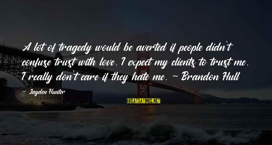 I Really Hate Sayings By Jayden Hunter: A lot of tragedy would be averted if people didn't confuse trust with love. I