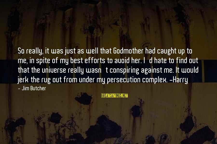 I Really Hate Sayings By Jim Butcher: So really, it was just as well that Godmother had caught up to me, in
