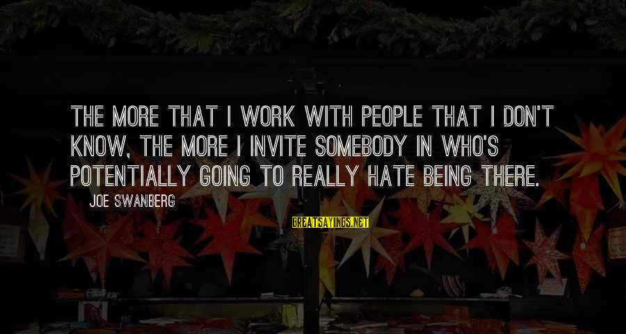 I Really Hate Sayings By Joe Swanberg: The more that I work with people that I don't know, the more I invite