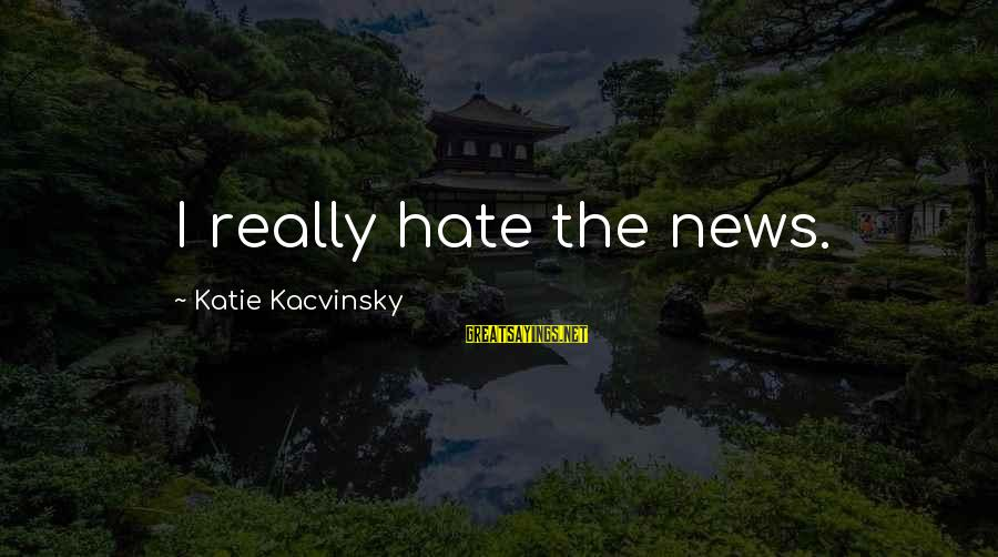 I Really Hate Sayings By Katie Kacvinsky: I really hate the news.