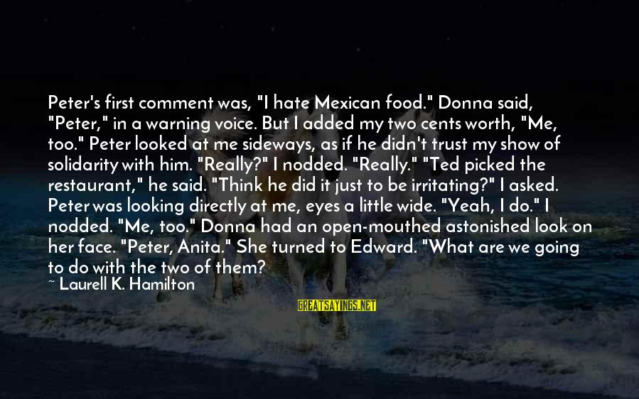 """I Really Hate Sayings By Laurell K. Hamilton: Peter's first comment was, """"I hate Mexican food."""" Donna said, """"Peter,"""" in a warning voice."""