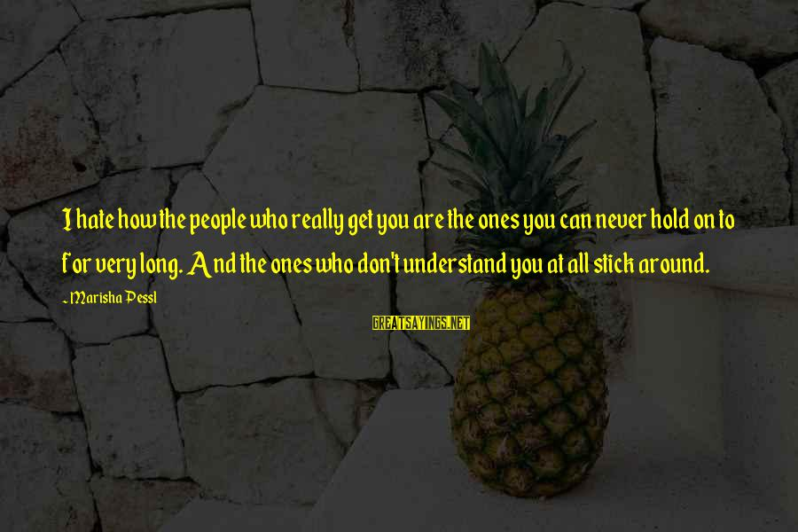 I Really Hate Sayings By Marisha Pessl: I hate how the people who really get you are the ones you can never
