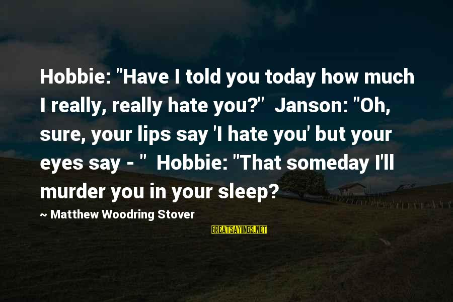 """I Really Hate Sayings By Matthew Woodring Stover: Hobbie: """"Have I told you today how much I really, really hate you?"""" Janson: """"Oh,"""