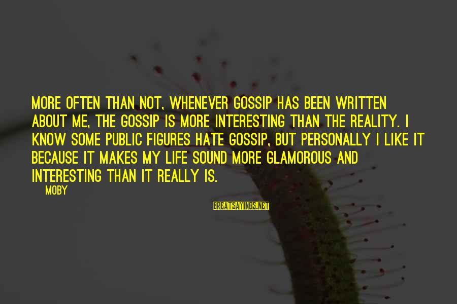I Really Hate Sayings By Moby: More often than not, whenever gossip has been written about me, the gossip is more