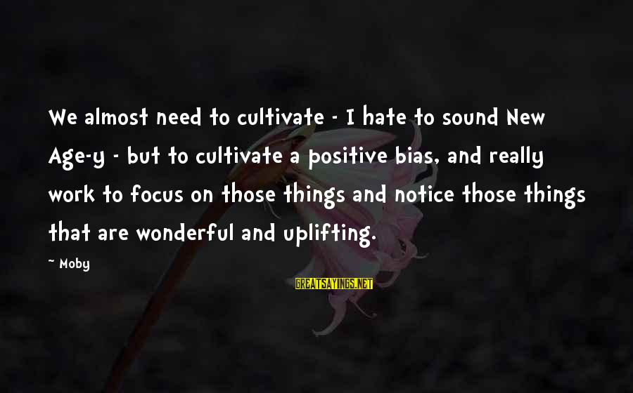 I Really Hate Sayings By Moby: We almost need to cultivate - I hate to sound New Age-y - but to