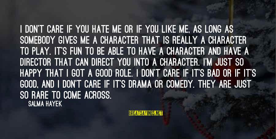 I Really Hate Sayings By Salma Hayek: I don't care if you hate me or if you like me, as long as