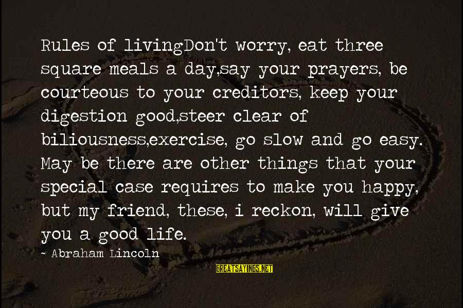 I Reckon Sayings By Abraham Lincoln: Rules of livingDon't worry, eat three square meals a day,say your prayers, be courteous to