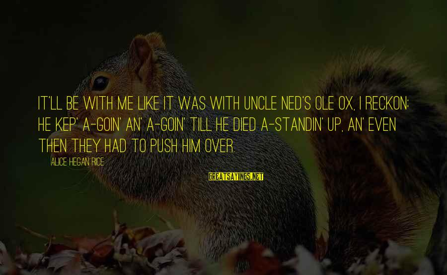 I Reckon Sayings By Alice Hegan Rice: It'll be with me like it was with Uncle Ned's ole ox, I reckon; he