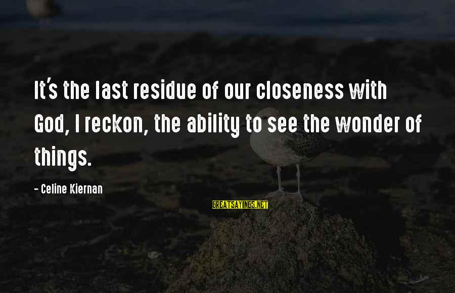 I Reckon Sayings By Celine Kiernan: It's the last residue of our closeness with God, I reckon, the ability to see