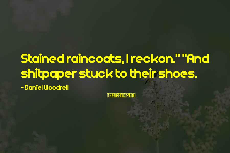"""I Reckon Sayings By Daniel Woodrell: Stained raincoats, I reckon."""" """"And shitpaper stuck to their shoes."""