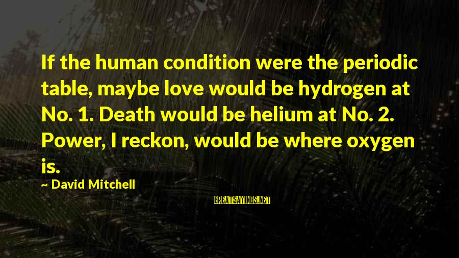 I Reckon Sayings By David Mitchell: If the human condition were the periodic table, maybe love would be hydrogen at No.