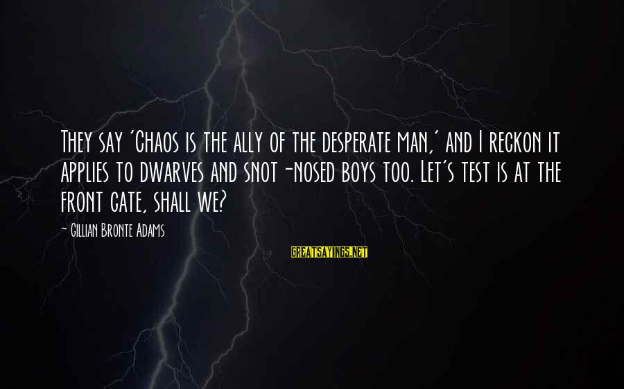 I Reckon Sayings By Gillian Bronte Adams: They say 'Chaos is the ally of the desperate man,' and I reckon it applies