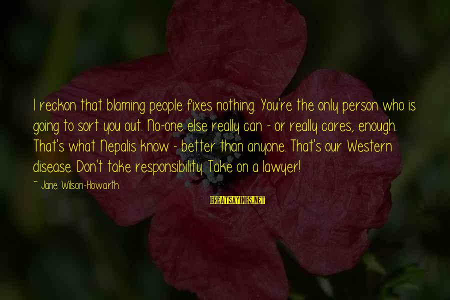 I Reckon Sayings By Jane Wilson-Howarth: I reckon that blaming people fixes nothing. You're the only person who is going to