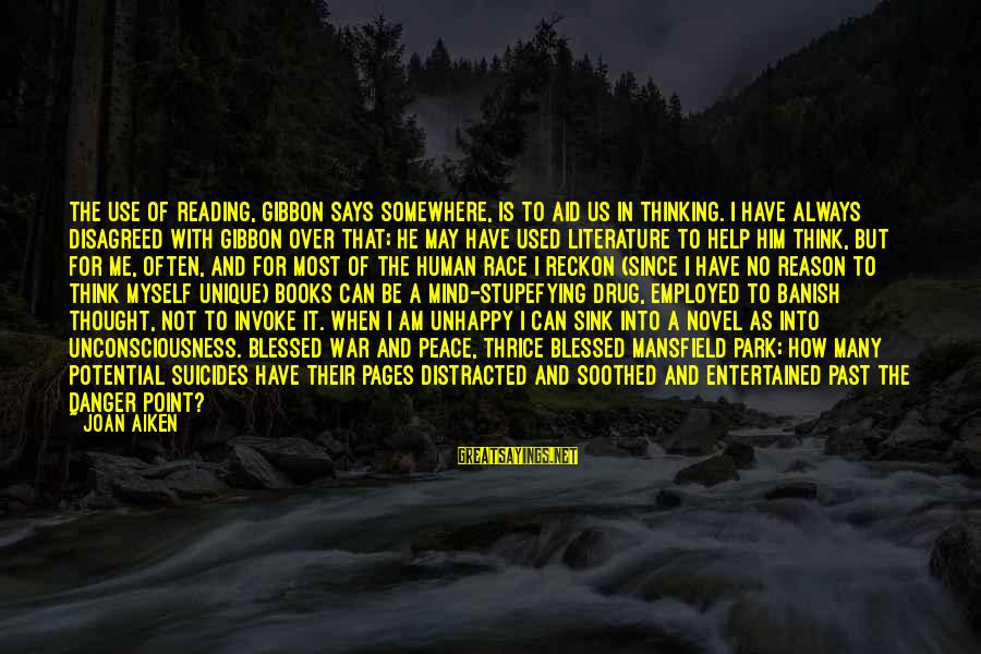 I Reckon Sayings By Joan Aiken: The use of reading, Gibbon says somewhere, is to aid us in thinking. I have