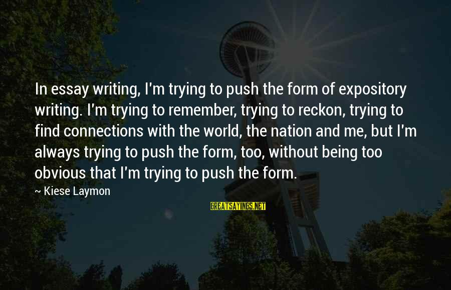 I Reckon Sayings By Kiese Laymon: In essay writing, I'm trying to push the form of expository writing. I'm trying to
