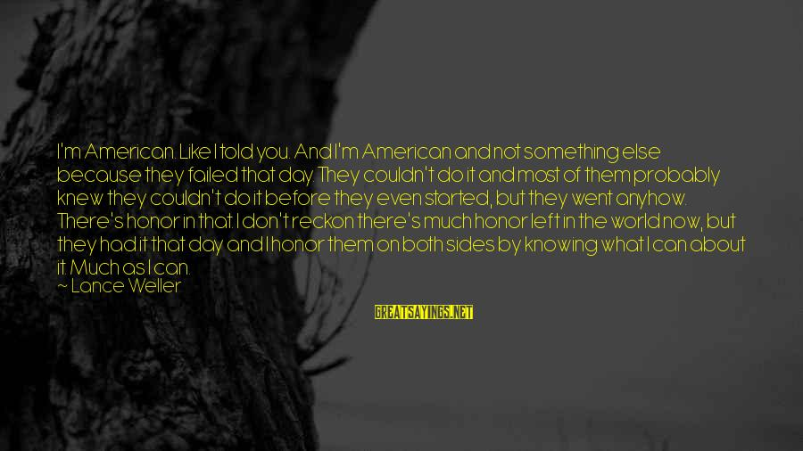 I Reckon Sayings By Lance Weller: I'm American. Like I told you. And I'm American and not something else because they