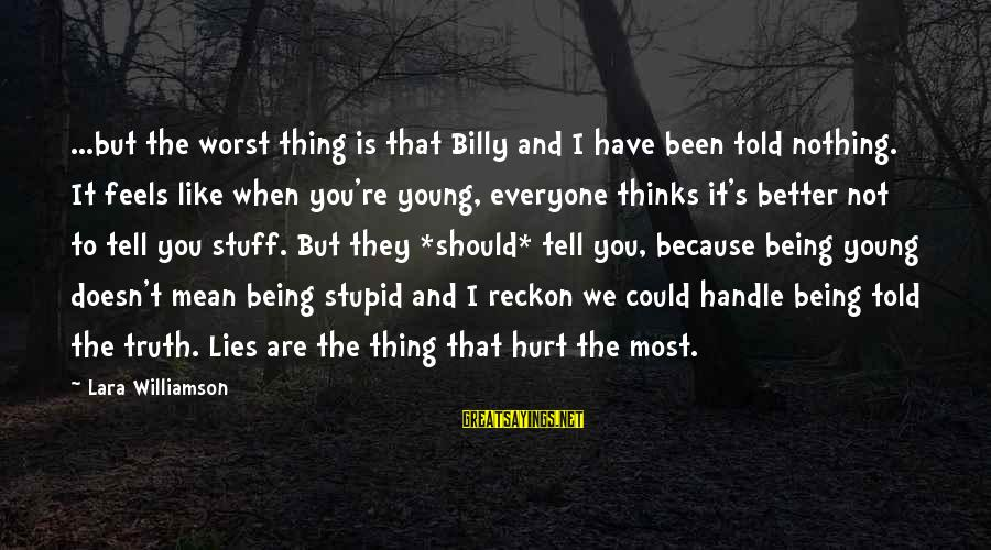 I Reckon Sayings By Lara Williamson: ...but the worst thing is that Billy and I have been told nothing. It feels