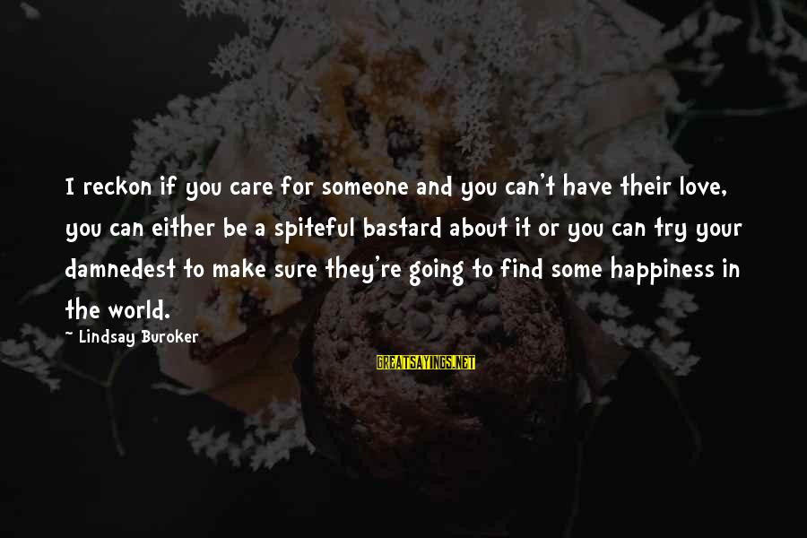 I Reckon Sayings By Lindsay Buroker: I reckon if you care for someone and you can't have their love, you can