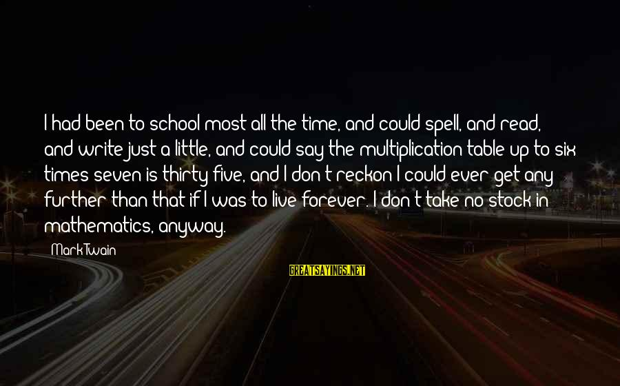 I Reckon Sayings By Mark Twain: I had been to school most all the time, and could spell, and read, and