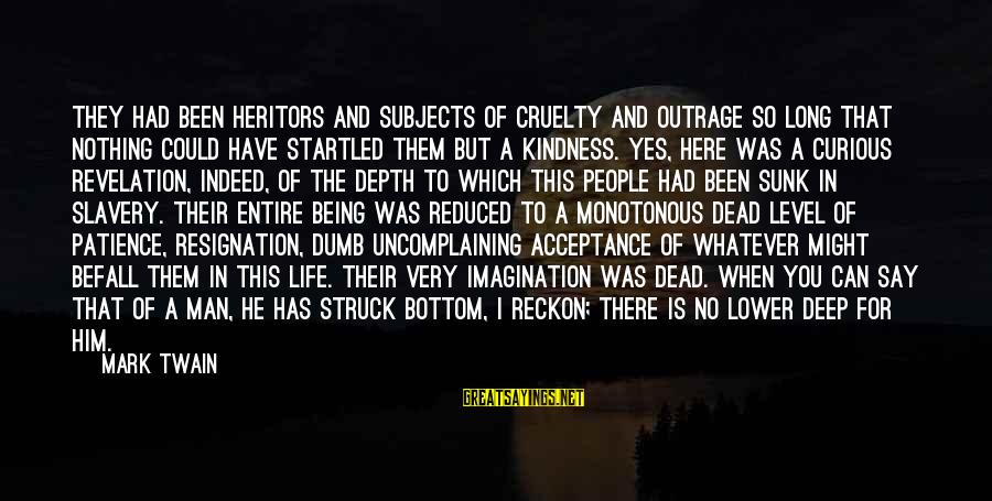 I Reckon Sayings By Mark Twain: They had been heritors and subjects of cruelty and outrage so long that nothing could