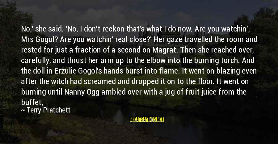 I Reckon Sayings By Terry Pratchett: No,' she said. 'No, I don't reckon that's what I do now. Are you watchin',